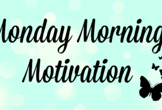 Monday Morning Motivation 320x218 - Monday Morning Motivation