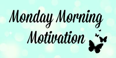Monday Morning Motivation 400x200 - Monday Morning Motivation